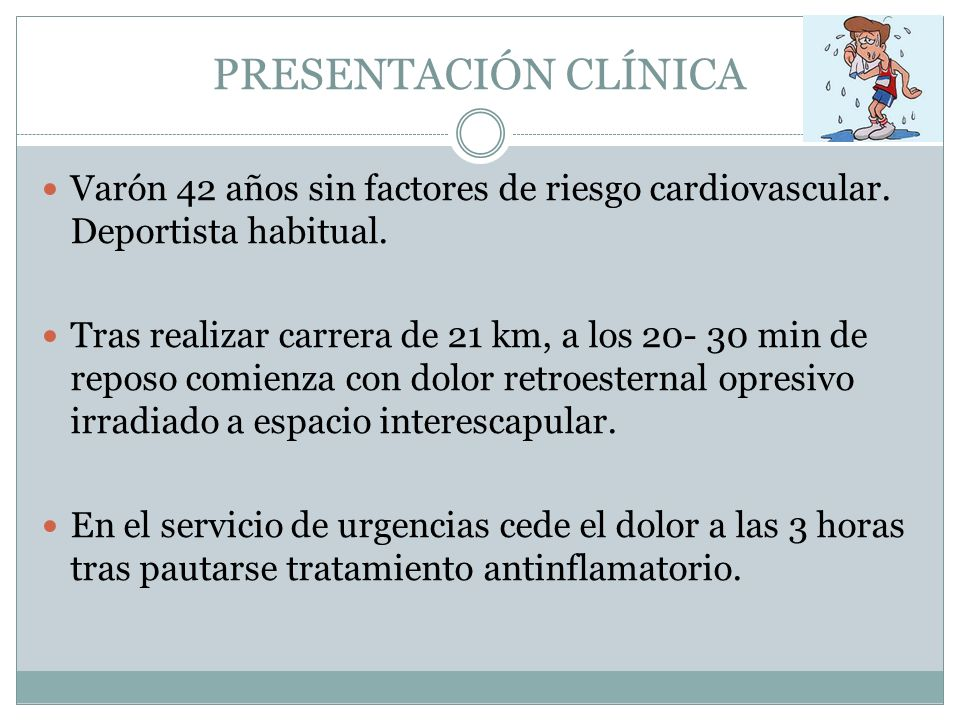PRESENTACIÓN CLÍNICA Varón 42 años sin factores de riesgo cardiovascular. Deportista habitual.