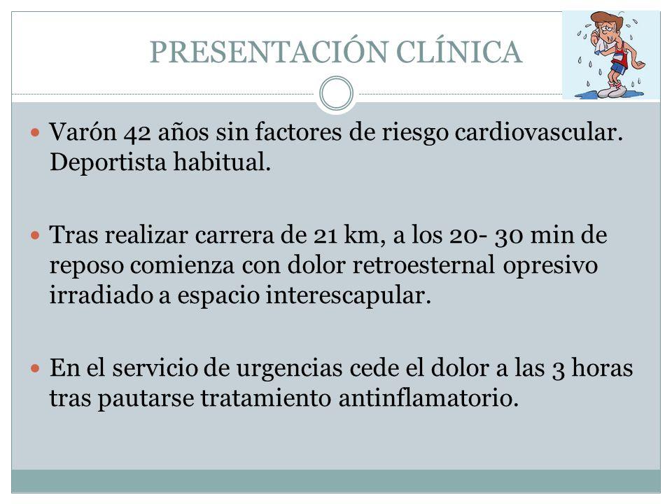 PRESENTACIÓN CLÍNICAVarón 42 años sin factores de riesgo cardiovascular. Deportista habitual.