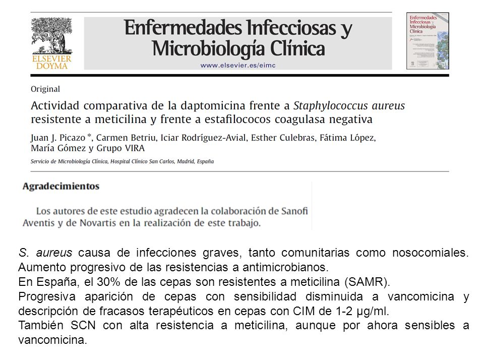 S. aureus causa de infecciones graves, tanto comunitarias como nosocomiales. Aumento progresivo de las resistencias a antimicrobianos.