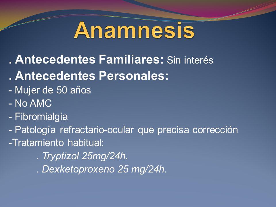 Anamnesis . Antecedentes Familiares: Sin interés