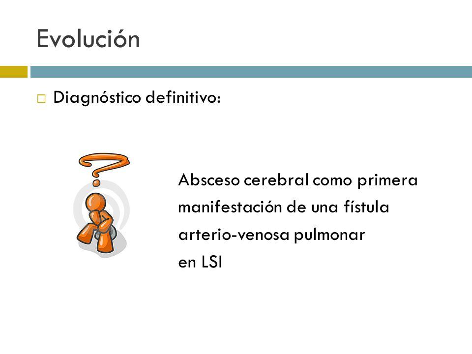 Evolución Diagnóstico definitivo: Absceso cerebral como primera