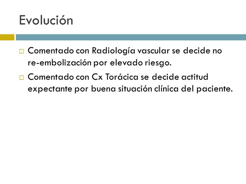 EvoluciónComentado con Radiología vascular se decide no re-embolización por elevado riesgo.