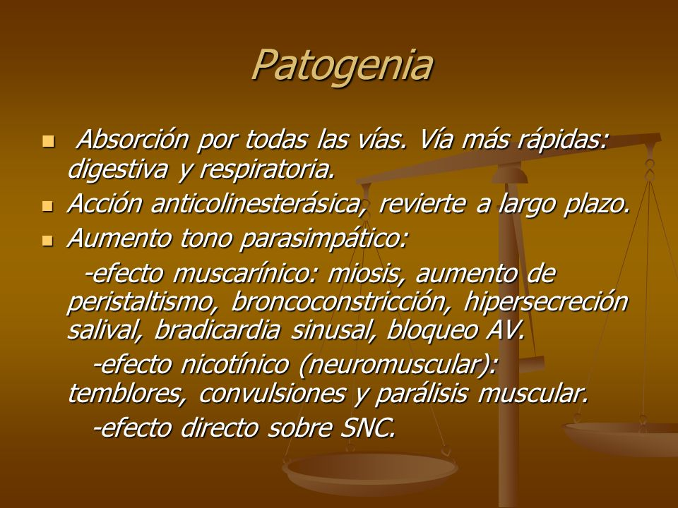 PatogeniaAbsorción por todas las vías. Vía más rápidas: digestiva y respiratoria. Acción anticolinesterásica, revierte a largo plazo.