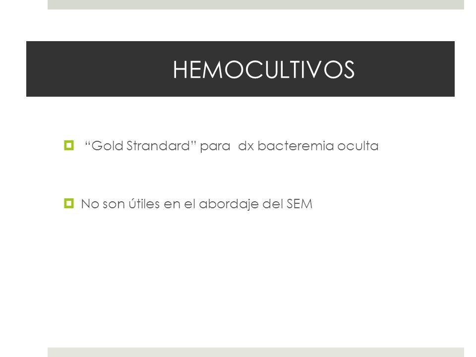 HEMOCULTIVOS Gold Strandard para dx bacteremia oculta