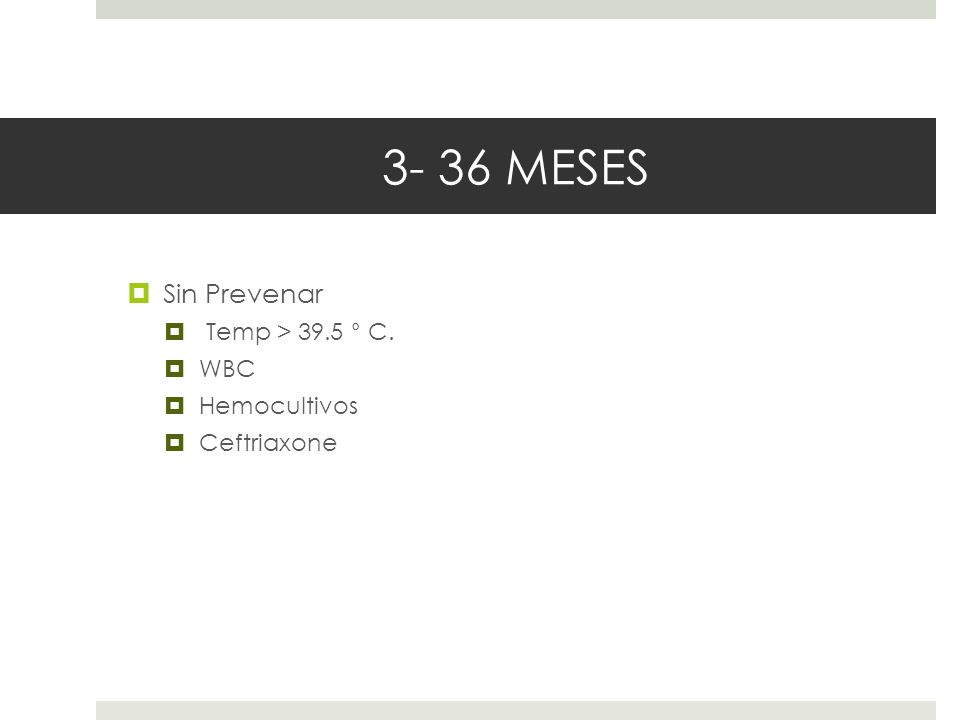 3- 36 MESES Sin Prevenar Temp > 39.5 ° C. WBC Hemocultivos