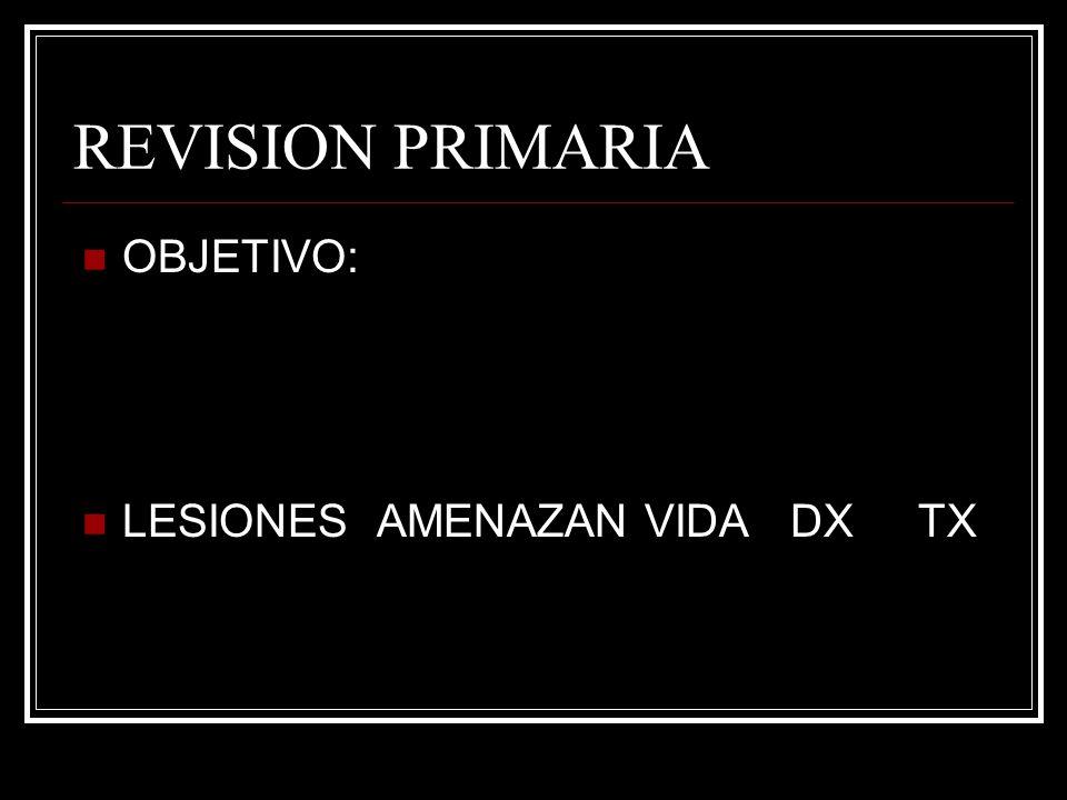 REVISION PRIMARIA OBJETIVO: LESIONES AMENAZAN VIDA DX TX