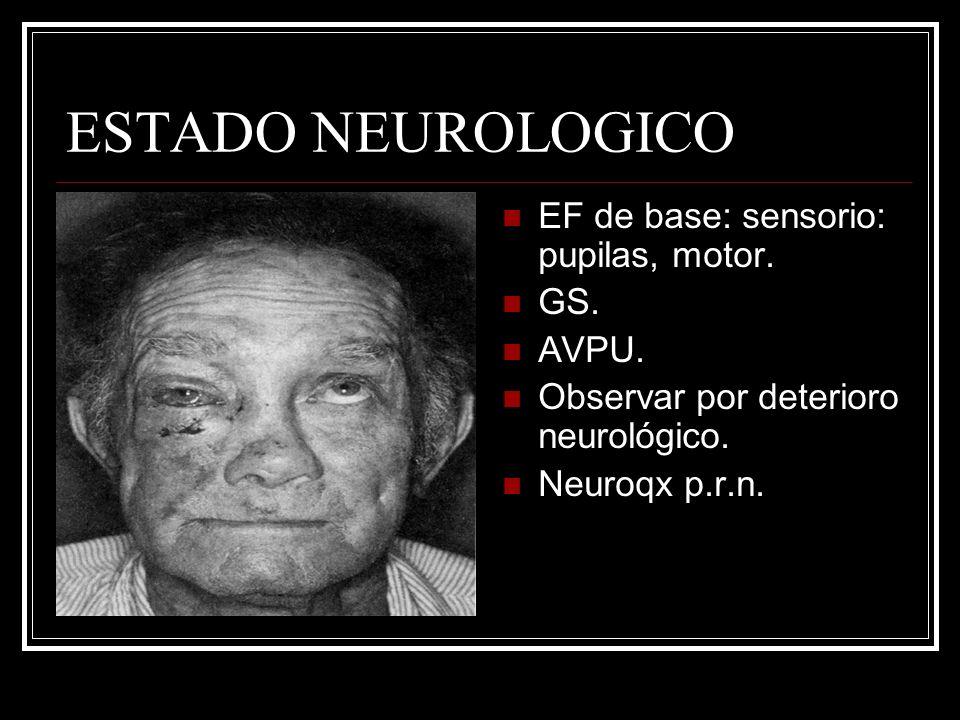 ESTADO NEUROLOGICO EF de base: sensorio: pupilas, motor. GS. AVPU.