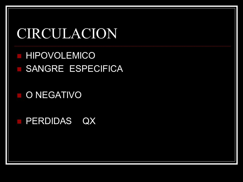 CIRCULACION HIPOVOLEMICO SANGRE ESPECIFICA O NEGATIVO PERDIDAS QX