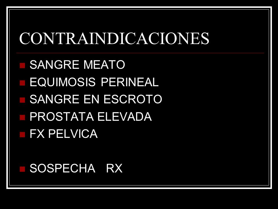 CONTRAINDICACIONES SANGRE MEATO EQUIMOSIS PERINEAL SANGRE EN ESCROTO
