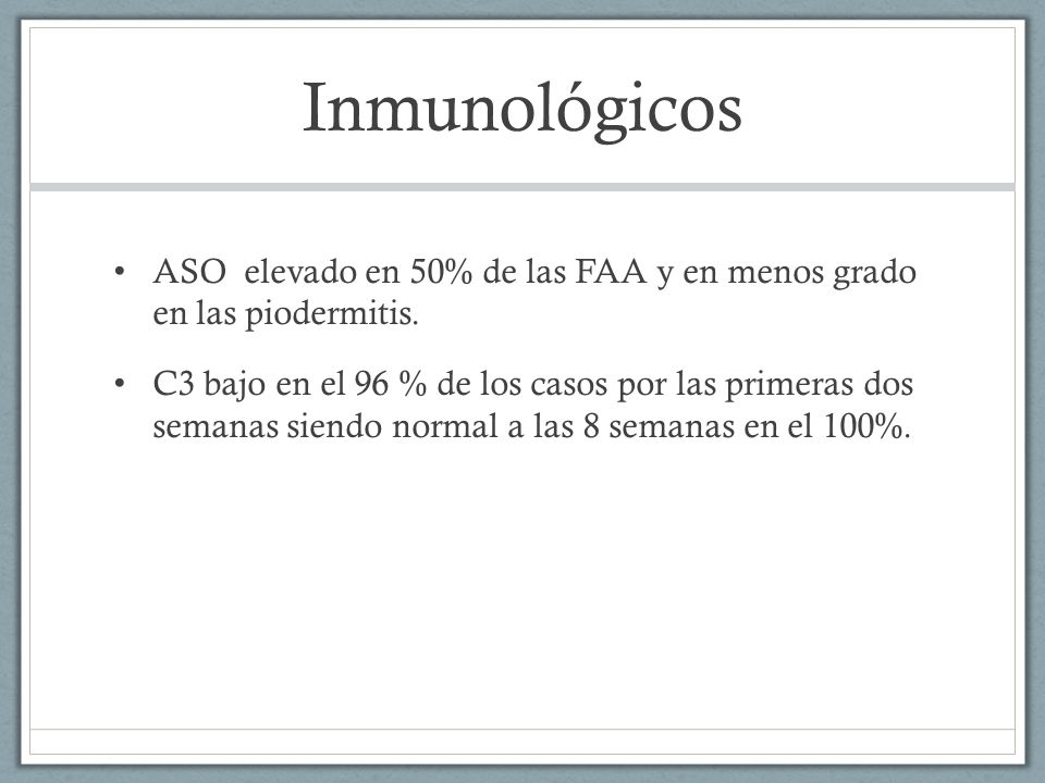 Inmunológicos ASO elevado en 50% de las FAA y en menos grado en las piodermitis.