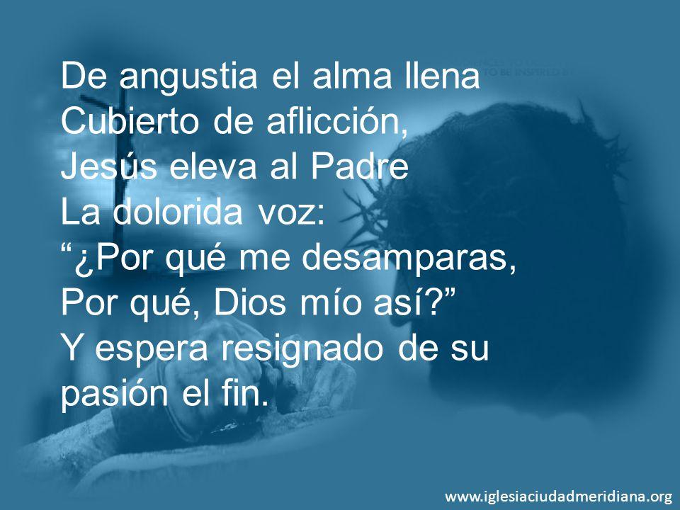 De angustia el alma llena Cubierto de aflicción, Jesús eleva al Padre