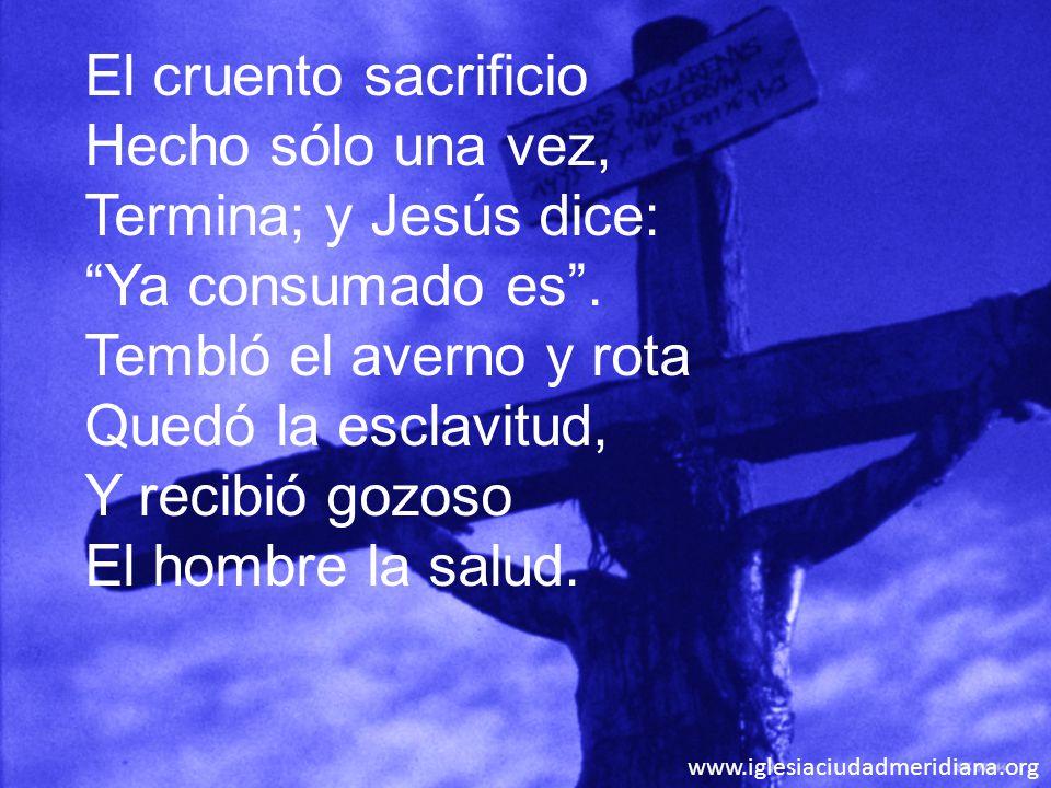 El cruento sacrificio Hecho sólo una vez, Termina; y Jesús dice: