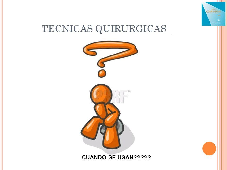 TECNICAS QUIRURGICAS CUANDO SE USAN