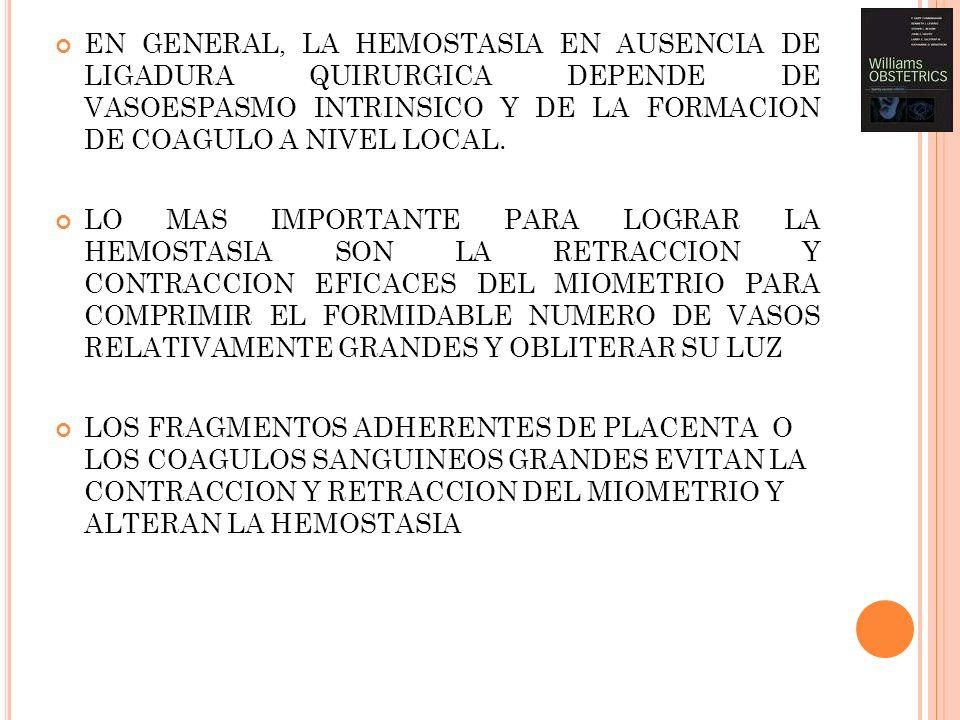 EN GENERAL, LA HEMOSTASIA EN AUSENCIA DE LIGADURA QUIRURGICA DEPENDE DE VASOESPASMO INTRINSICO Y DE LA FORMACION DE COAGULO A NIVEL LOCAL.