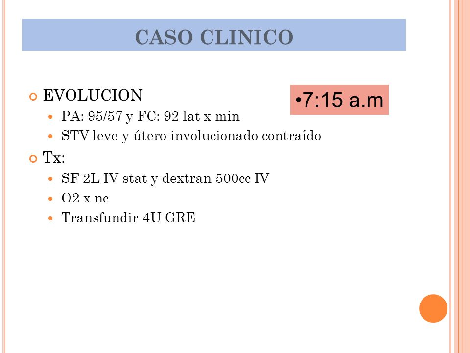 7:15 a.m CASO CLINICO EVOLUCION Tx: PA: 95/57 y FC: 92 lat x min