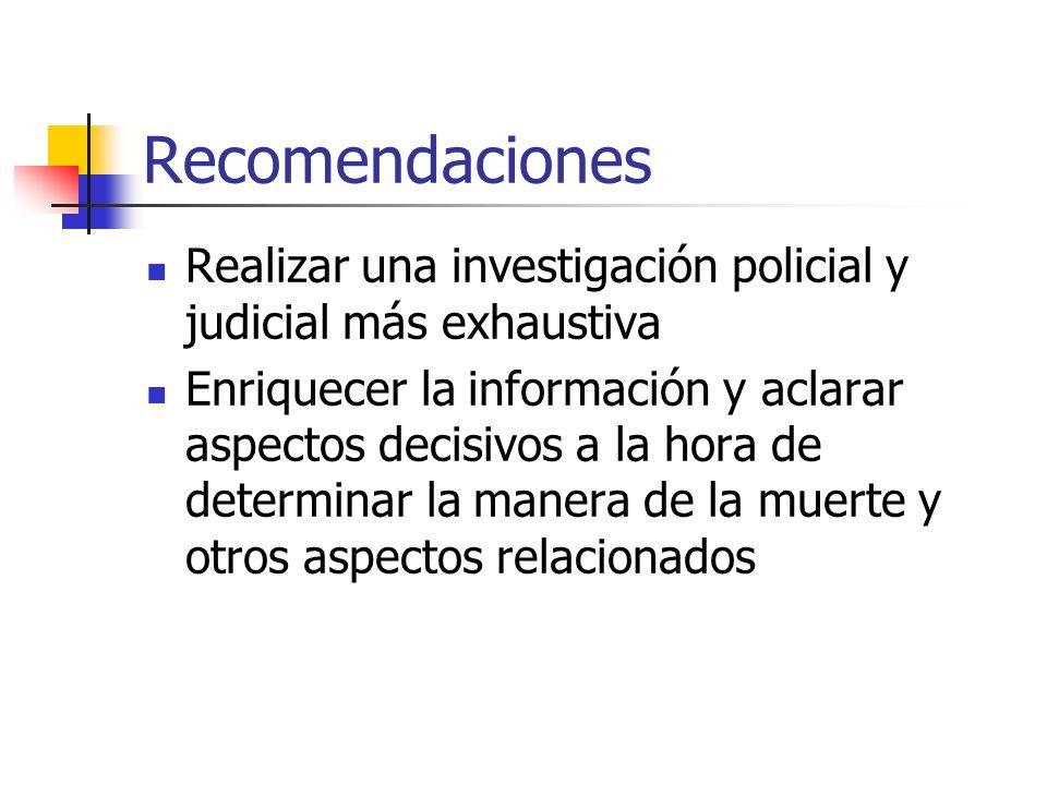 Recomendaciones Realizar una investigación policial y judicial más exhaustiva.