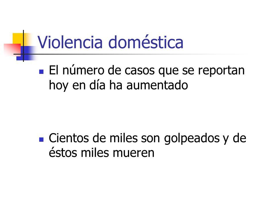 Violencia doméstica El número de casos que se reportan hoy en día ha aumentado.