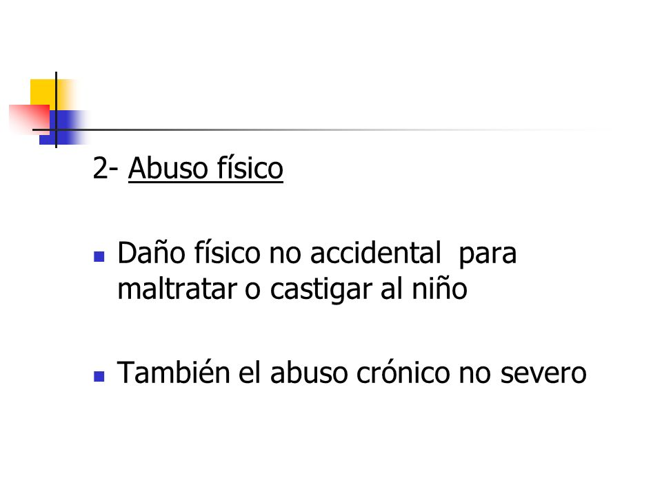 2- Abuso físicoDaño físico no accidental para maltratar o castigar al niño.