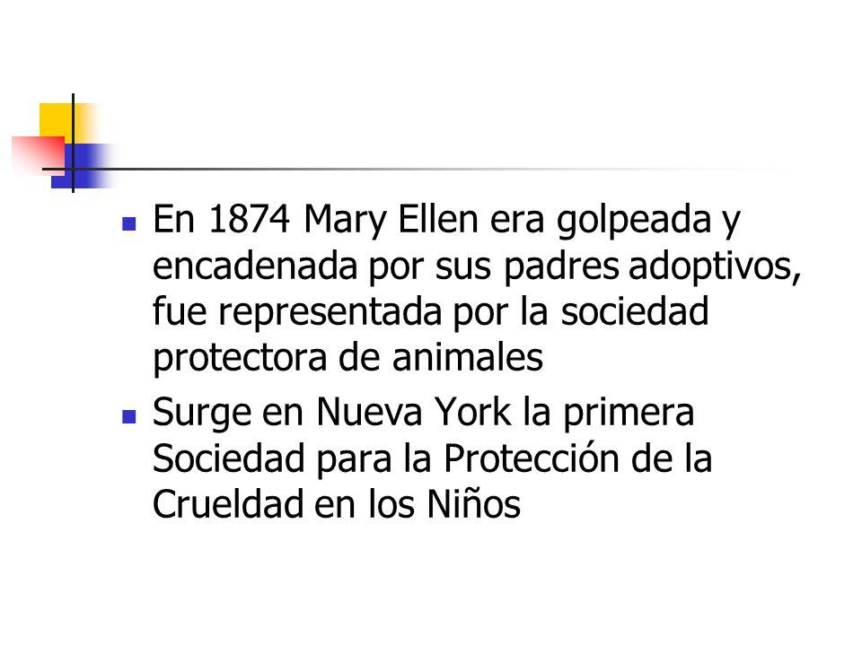 En 1874 Mary Ellen era golpeada y encadenada por sus padres adoptivos, fue representada por la sociedad protectora de animales