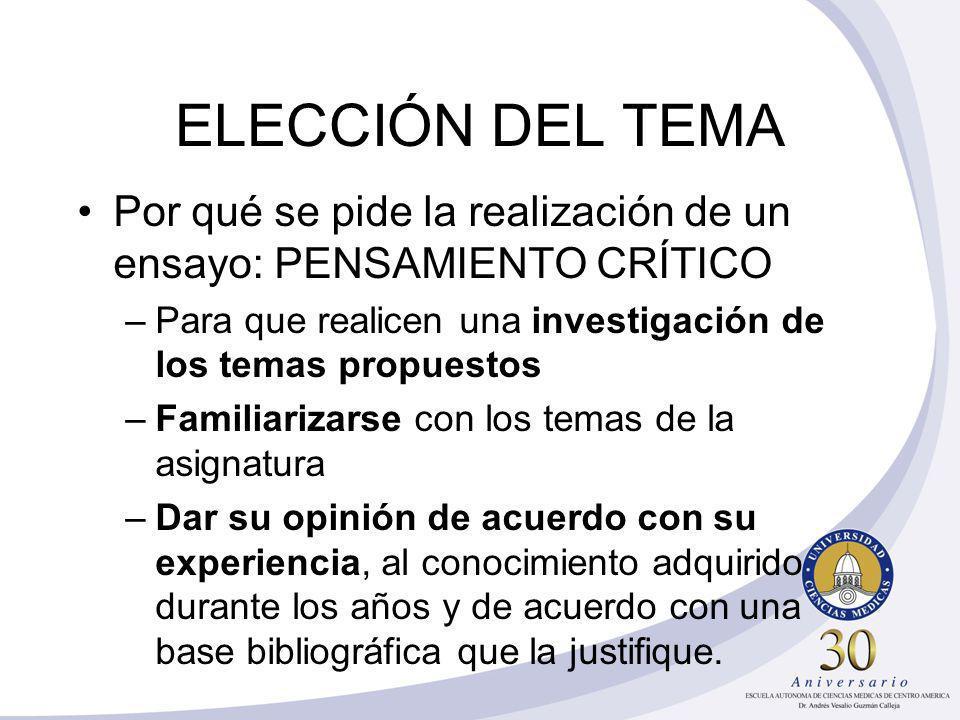 ELECCIÓN DEL TEMA Por qué se pide la realización de un ensayo: PENSAMIENTO CRÍTICO. Para que realicen una investigación de los temas propuestos.