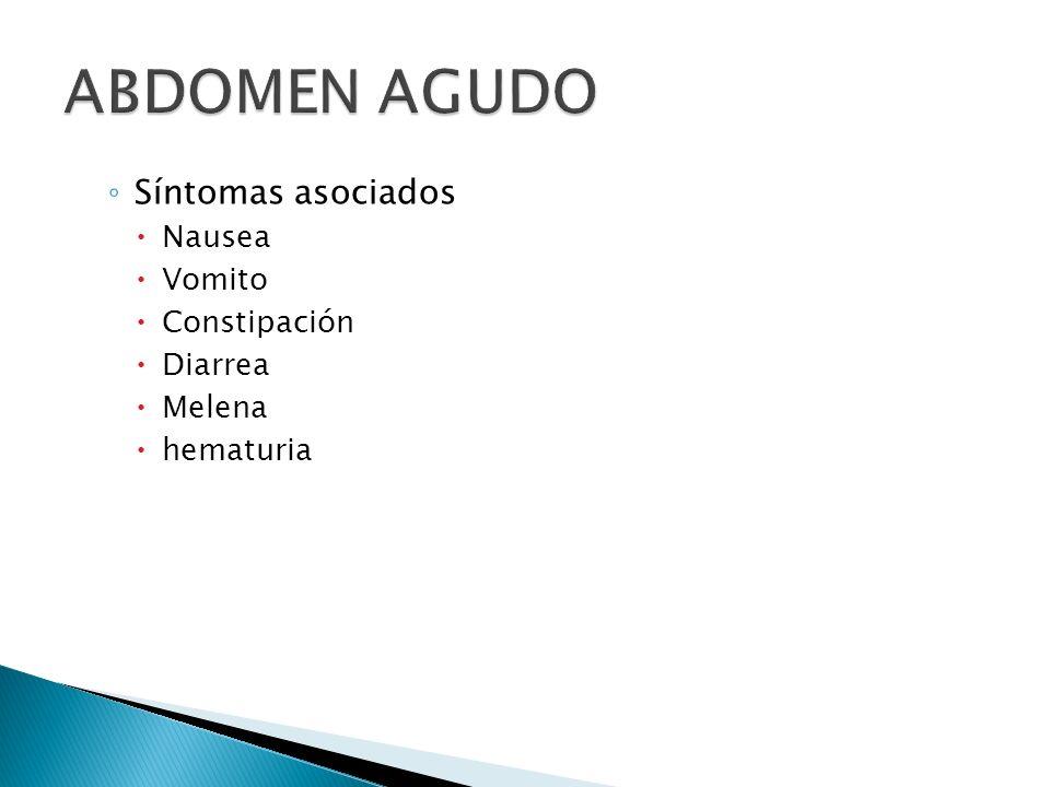 ABDOMEN AGUDO Síntomas asociados Nausea Vomito Constipación Diarrea