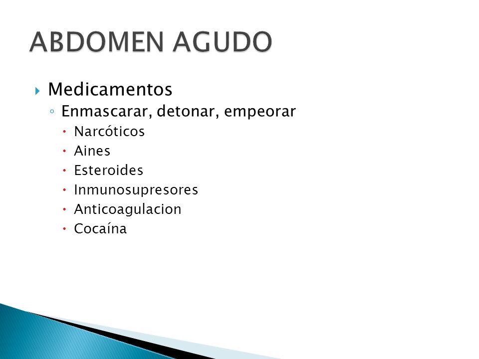 ABDOMEN AGUDO Medicamentos Enmascarar, detonar, empeorar Narcóticos