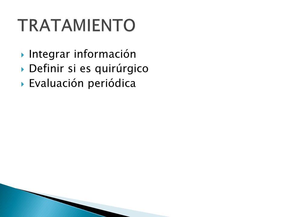 TRATAMIENTO Integrar información Definir si es quirúrgico