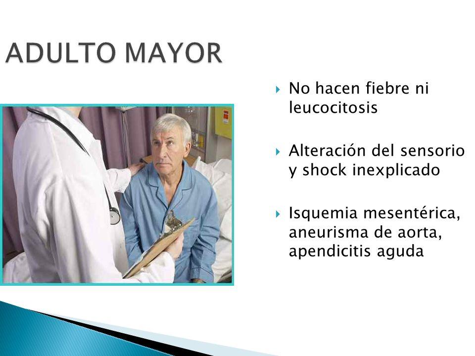 ADULTO MAYOR No hacen fiebre ni leucocitosis