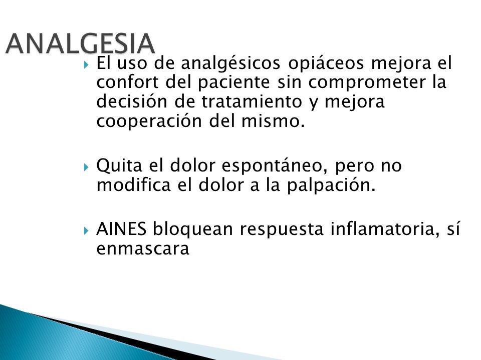 ANALGESIA El uso de analgésicos opiáceos mejora el confort del paciente sin comprometer la decisión de tratamiento y mejora cooperación del mismo.