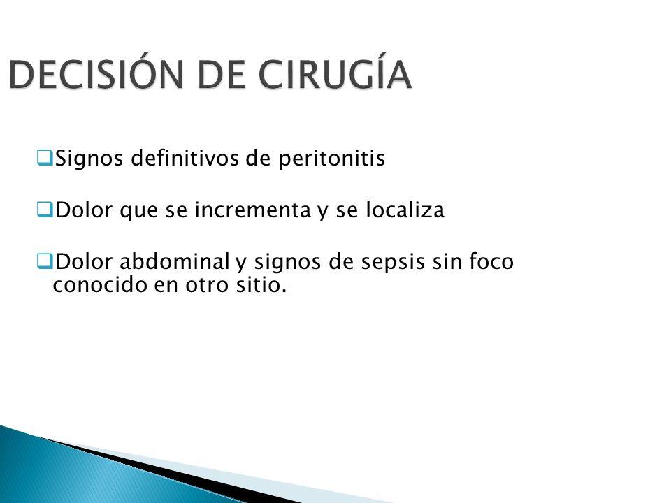 DECISIÓN DE CIRUGÍA Signos definitivos de peritonitis