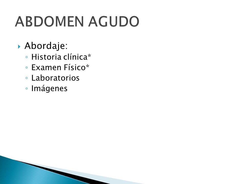 ABDOMEN AGUDO Abordaje: Historia clínica* Examen Físico* Laboratorios