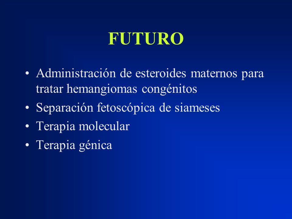 FUTURO Administración de esteroides maternos para tratar hemangiomas congénitos. Separación fetoscópica de siameses.