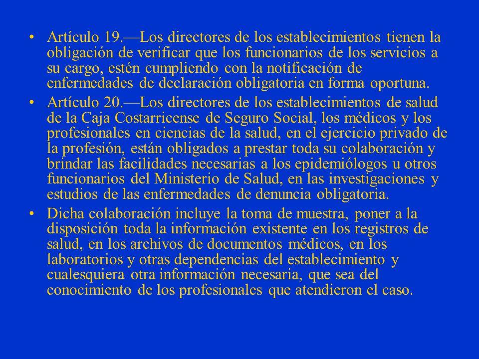 Artículo 19.—Los directores de los establecimientos tienen la obligación de verificar que los funcionarios de los servicios a su cargo, estén cumpliendo con la notificación de enfermedades de declaración obligatoria en forma oportuna.