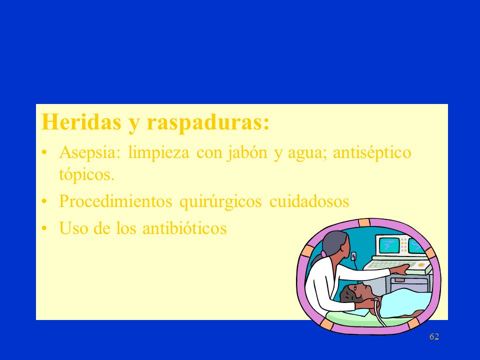 Heridas y raspaduras: Asepsia: limpieza con jabón y agua; antiséptico tópicos. Procedimientos quirúrgicos cuidadosos.