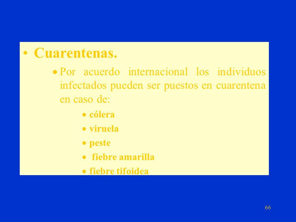 Cuarentenas. Por acuerdo internacional los individuos infectados pueden ser puestos en cuarentena en caso de: