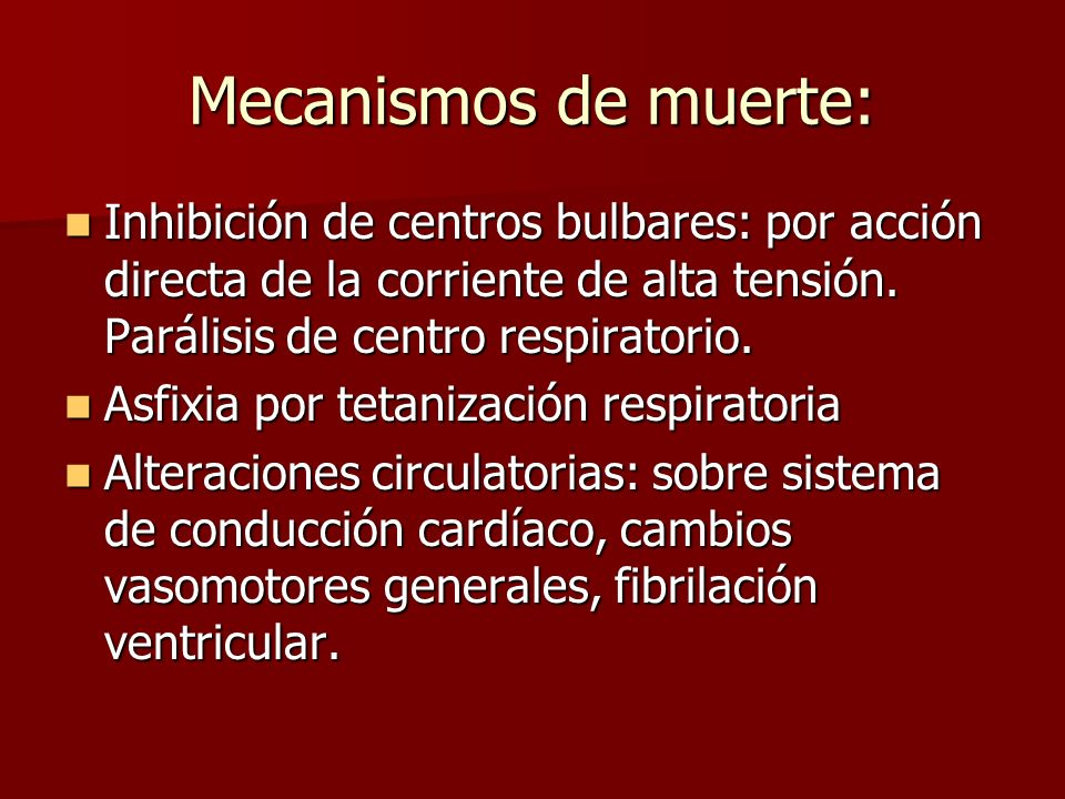 Mecanismos de muerte: Inhibición de centros bulbares: por acción directa de la corriente de alta tensión. Parálisis de centro respiratorio.