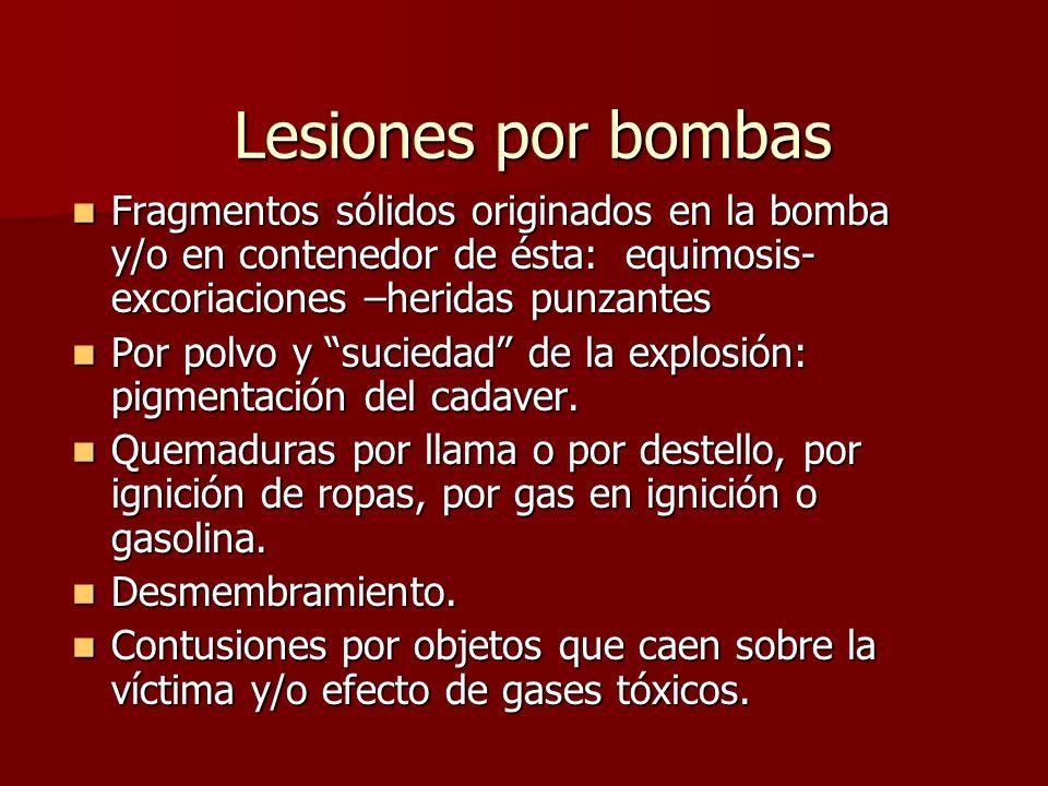 Lesiones por bombas Fragmentos sólidos originados en la bomba y/o en contenedor de ésta: equimosis-excoriaciones –heridas punzantes.