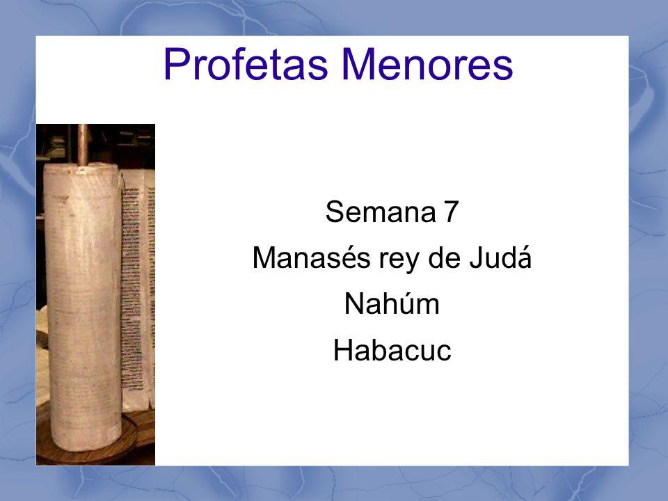 Profetas Menores Semana 7 Manasés rey de Judá Nahúm Habacuc