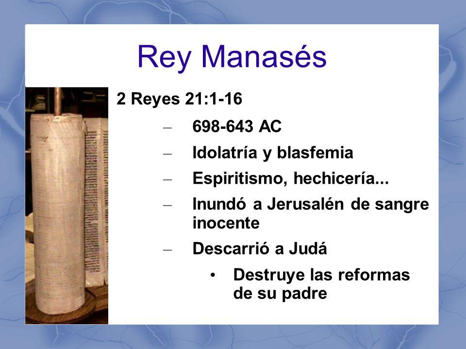 Rey Manasés 2 Reyes 21:1-16 698-643 AC Idolatría y blasfemia