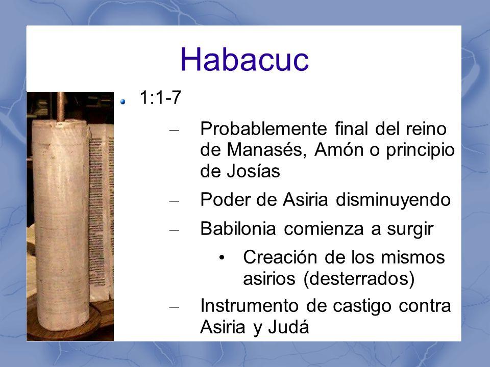 Habacuc 1:1-7. Probablemente final del reino de Manasés, Amón o principio de Josías. Poder de Asiria disminuyendo.