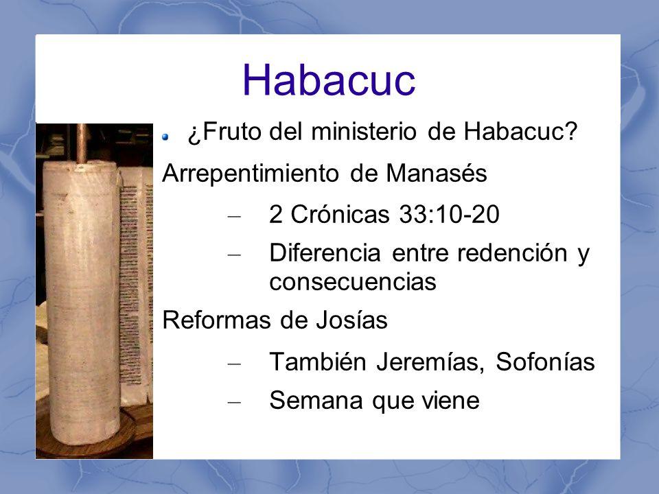 Habacuc ¿Fruto del ministerio de Habacuc Arrepentimiento de Manasés