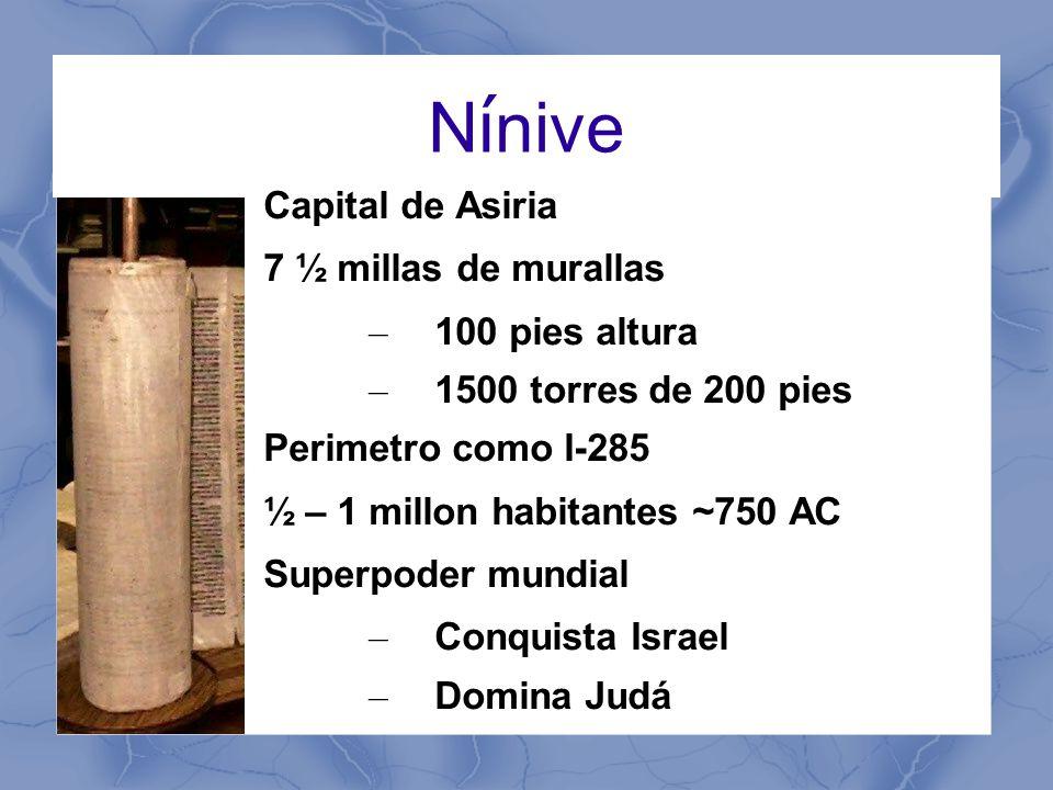 Nínive Capital de Asiria 7 ½ millas de murallas 100 pies altura