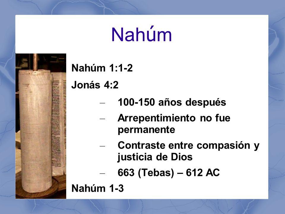 Nahúm Nahúm 1:1-2 Jonás 4:2 100-150 años después