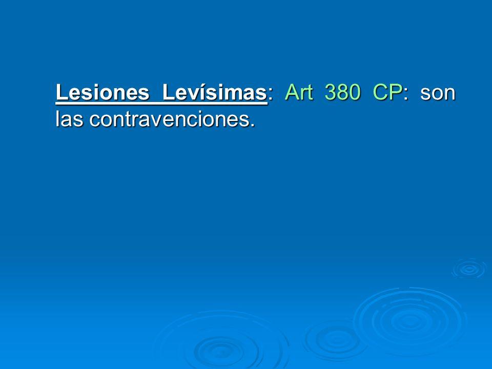 Lesiones Levísimas: Art 380 CP: son las contravenciones.