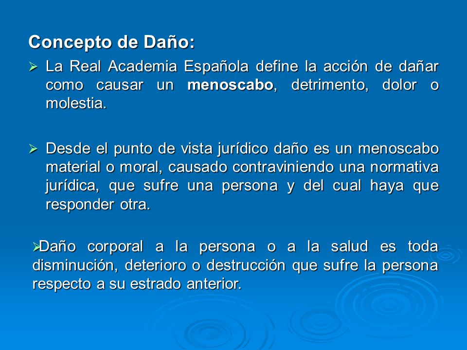 Concepto de Daño: La Real Academia Española define la acción de dañar como causar un menoscabo, detrimento, dolor o molestia.