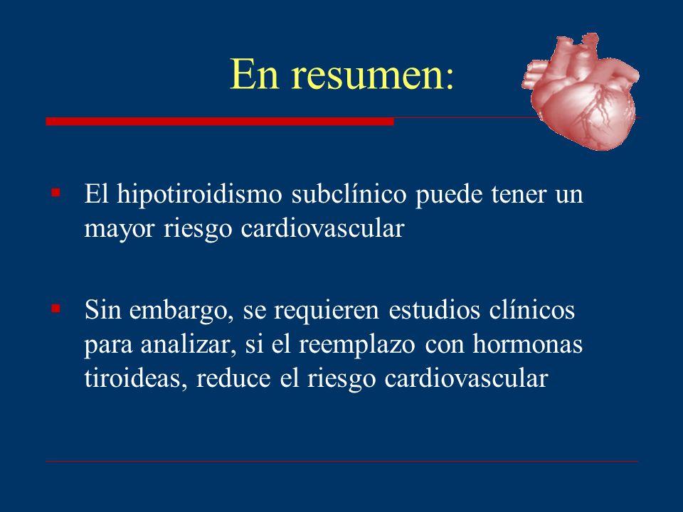 En resumen:El hipotiroidismo subclínico puede tener un mayor riesgo cardiovascular.