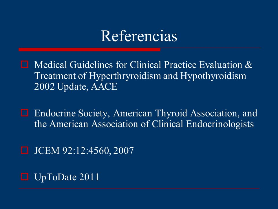 Referencias Medical Guidelines for Clinical Practice Evaluation & Treatment of Hyperthryroidism and Hypothyroidism 2002 Update, AACE.