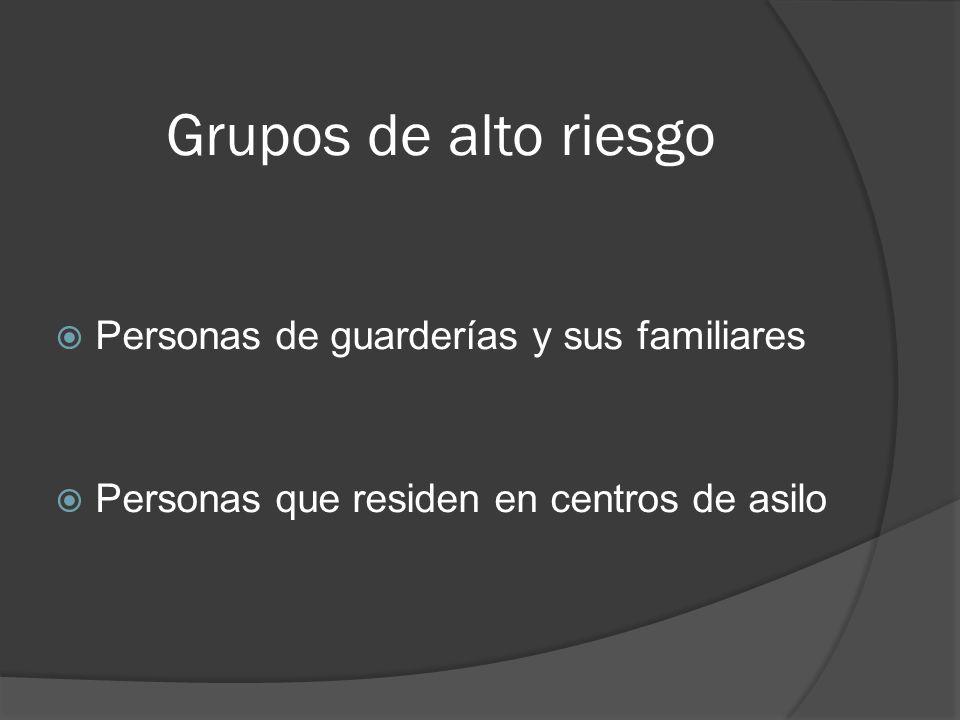 Grupos de alto riesgo Personas de guarderías y sus familiares
