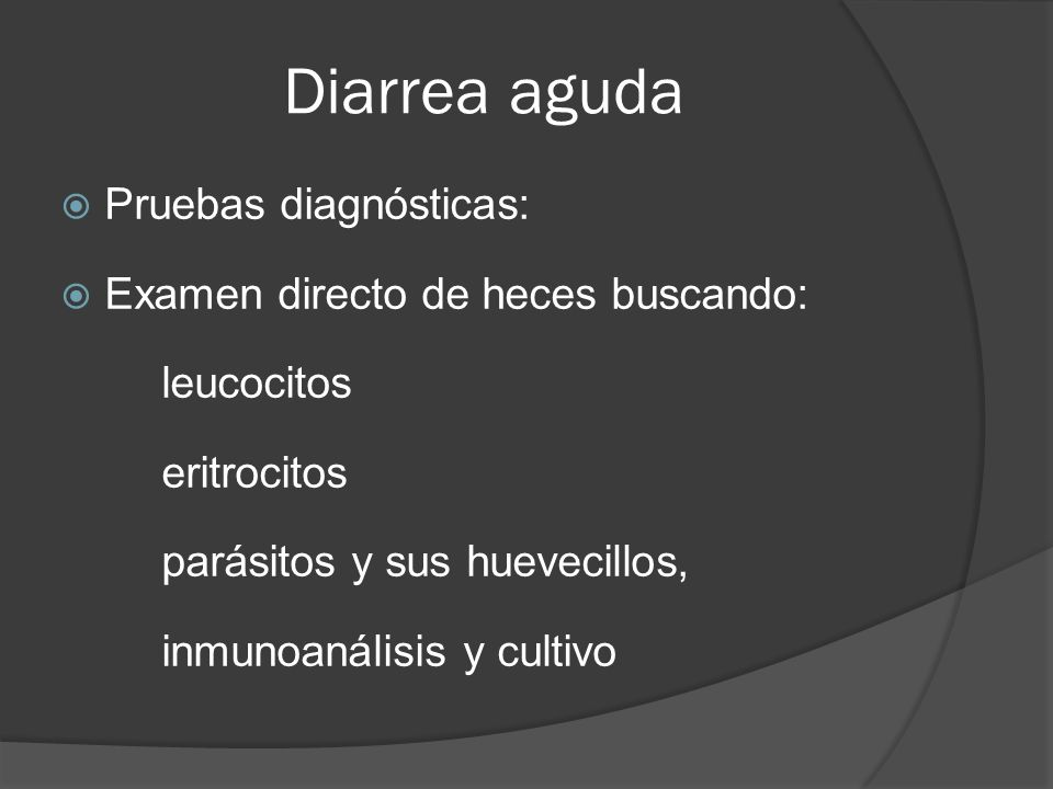 Diarrea aguda Pruebas diagnósticas: Examen directo de heces buscando: