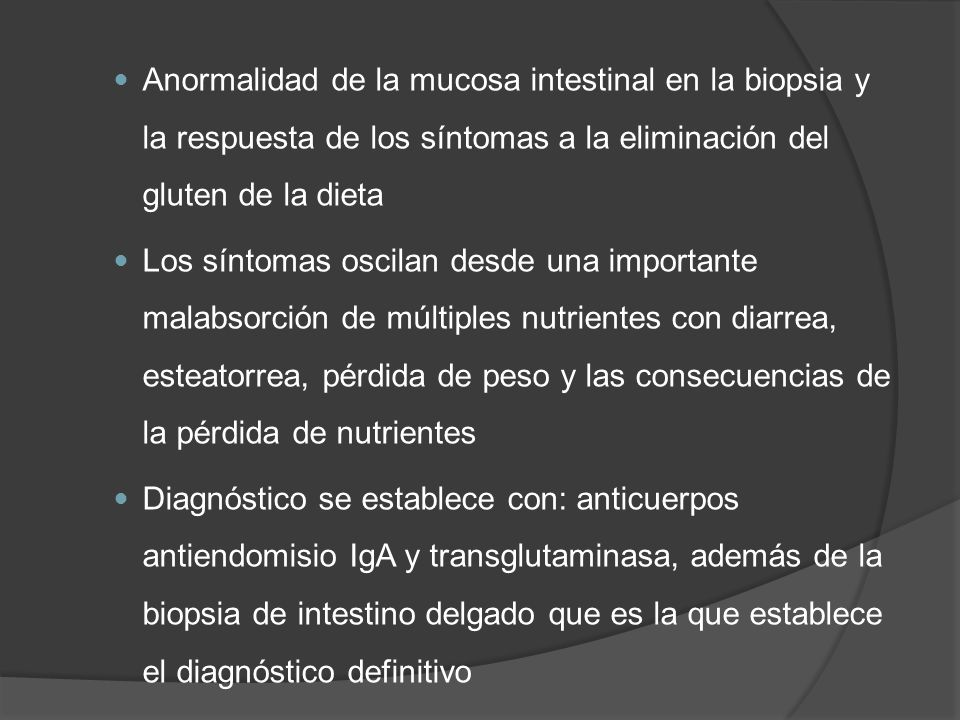 Anormalidad de la mucosa intestinal en la biopsia y la respuesta de los síntomas a la eliminación del gluten de la dieta